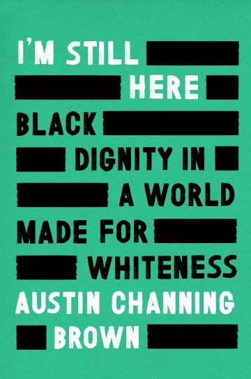 "A book cover styled as though somone has redacted some of the words of the book.  The non-redacted words are ""I'm Still Here Black Dignity In A World Made For Whiteness Austin Channing Brown"""